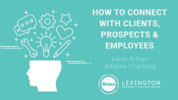 How To Connect With Clients, Prospects & Employees
