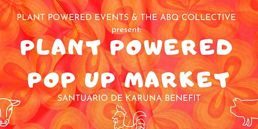 Plant Powered Pop Up Market: Santuario de Karuna Benefit