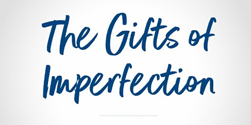 The Gifts of Imperfection™: Keys to a Wholehearted Life