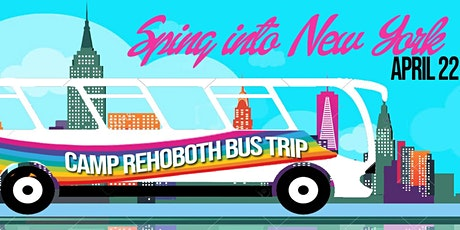 CAMP Rehoboth Bus Trip - Spring into NYC! tickets