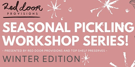 Seasonal Pickling Workshop Series (WINTER EDITION) by Top Shelf Preserves x Red Door Provisions tickets
