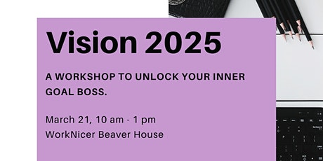 Vision 2025: A workshop to unlock your inner GOAL BOSS! tickets
