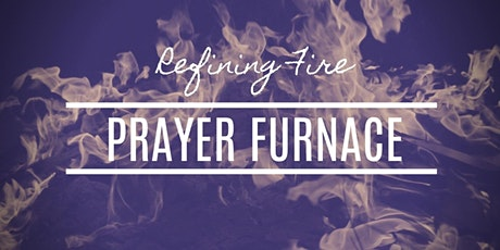 Refining Fire Prayer Furnace tickets