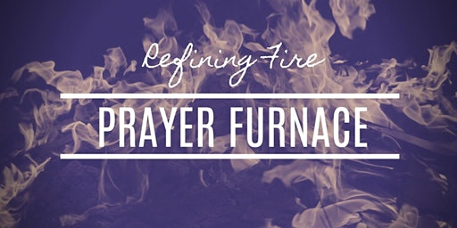 Refining Fire Prayer Furnace