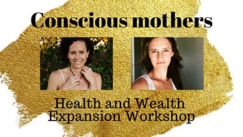 Conscious Mothers Health & Wealth Expansion Workshop