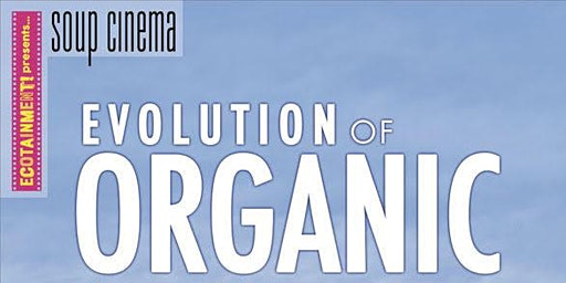 The Evolution of Organic (Ecotainment! presents...)