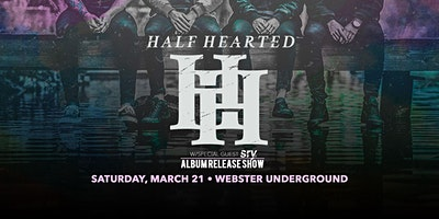 HALF HEARTED - ALBUM RELEASE SHOW