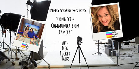 FIND YOUR VOICE  with Meg Tucker Talks: Connect + Communicate on Camera tickets