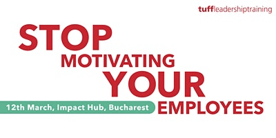 Stop Motivating Your Employees (practical workshop)