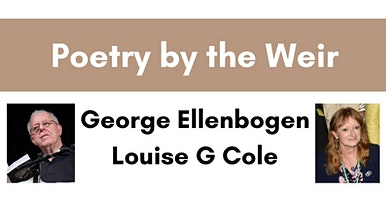 Poetry by the Weir with George Ellenbogen & Louise G Cole