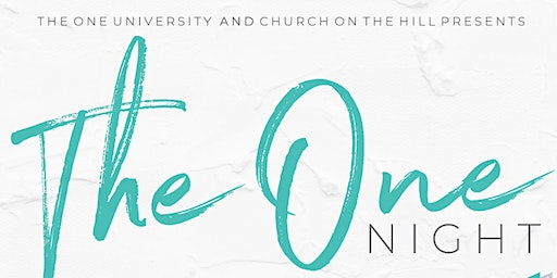 The One Night, Presented by The One University and Church on the Hill