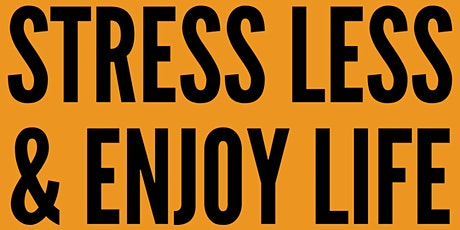 STRESS LESS & ENJOY LIFE: 4 Effective Stress Busters tickets