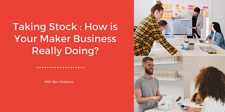 Taking Stock – How is Your Maker Business Really Doing? tickets