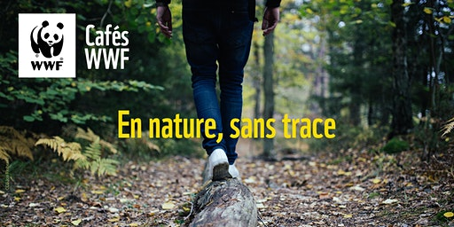 Cafés WWF // Profiter de la nature sans laisser de trace