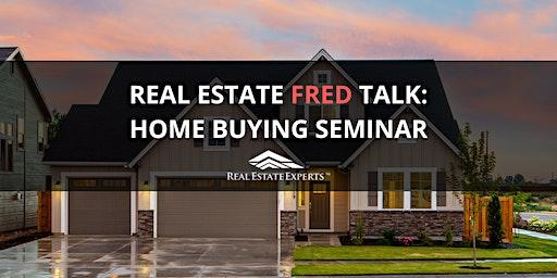 Real Estate FRED Talk: FREE Home Buying Seminar