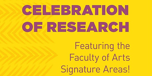 Celebration of Research: Featuring the Faculty of Arts Signature Area!