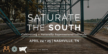Saturate the South: Cultivating a Naturally Supernatural Lifestyle tickets