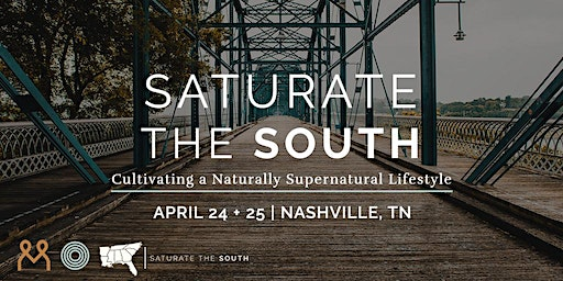 Saturate the South: Cultivating a Naturally Supernatural Lifestyle