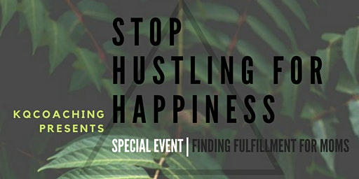 Stop Hustling for Happiness SPECIAL EVENT | Finding Fulfillment for Moms