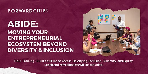 ABIDE: Moving Your Entrepreneurial Ecosystem Beyond Diversity & Inclusion