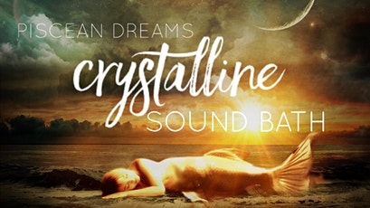 Piscean Dreams Crystalline Sound Bath tickets