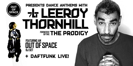 Out of Space Feat LEEROY THORNHILL (ex Prodigy) & Daft Funk - NEW DATE! tickets
