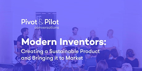 Modern Inventors: Creating a Sustainable Product and Bringing it to Market tickets