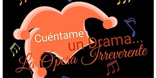 Cuéntame un drama... la ópera irreverente