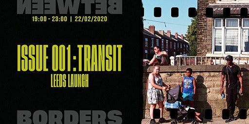 Between Borders: Transit - Issue 001 Leeds launch