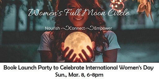 Int'l Women's Day Celebration - Book Launch, Full Moon Circle & More!
