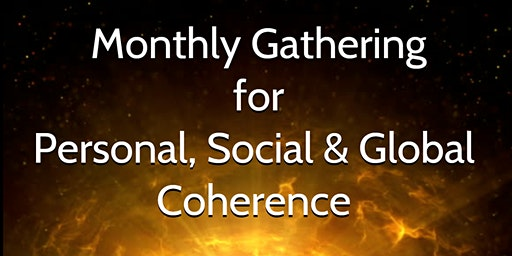 Monthly Gathering for Personal, Social & Global Coherence