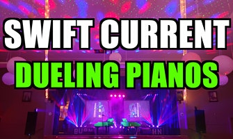 Swift Current Dueling Pianos Extreme- Dinner and Show- Burn 'N' Mahn