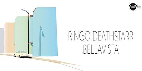 RINGO DEATHSTARR and BELLAVISTA tickets