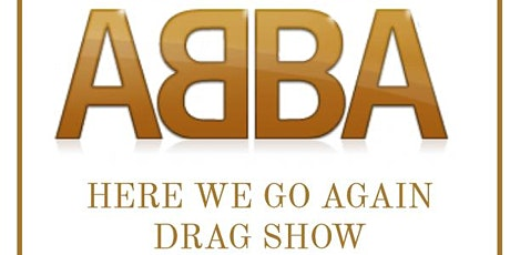 ABBA - Here We Go Again Drag Show tickets