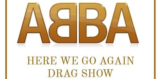 ABBA - Here We Go Again Drag Show
