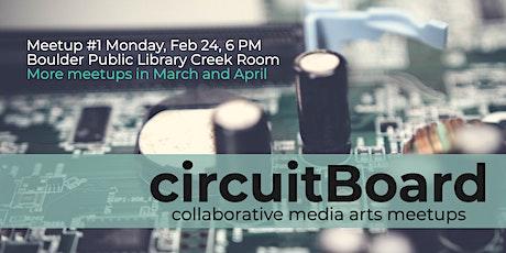 circuitBoard: collaborative media arts meetup #1 tickets