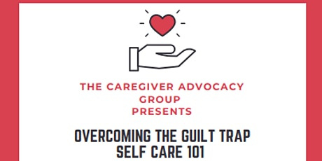 OVERCOMING THE GUILT TRAP : SELF CARE 101 for CAREGIVERS tickets