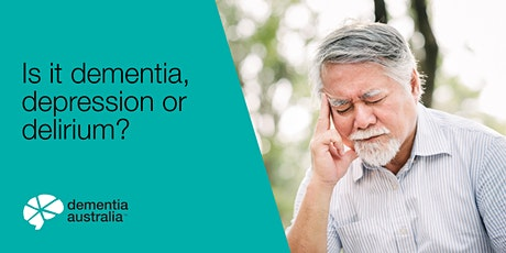 Is it dementia, depression or delirium? - Geelong - VIC tickets