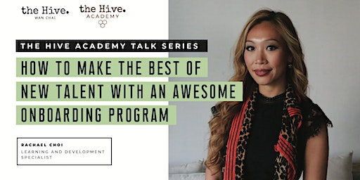 the Hive Academy Talk Series - How to make the best of New Talent with an awesome onboarding program