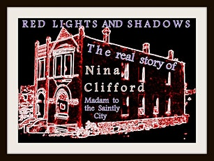 Red Lights and Shadows - The Real Story of Nina Clifford - Feb. 19 tickets
