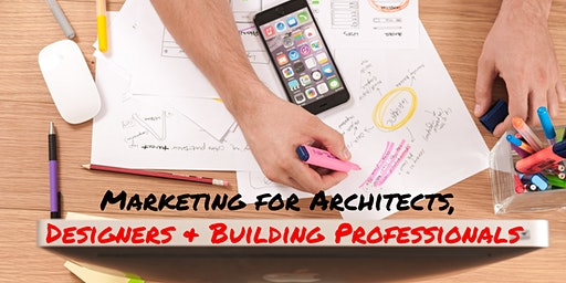 Marketing for Architects, Designers & Building Professionals - CPD Workshop with 3 Formal Points - SOLD OUT