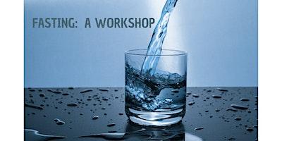 Fasting:  A Workshop