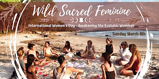 Wild Sacred Feminine - International Women's Day Celebration