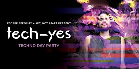 Art, Not Apart and Escape Ferocity present: tech-yes tickets