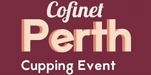 COFINET CUPPING SESSION - PERTH