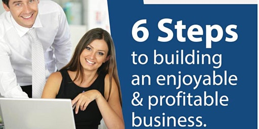 6 Steps to a Better Business Seminar