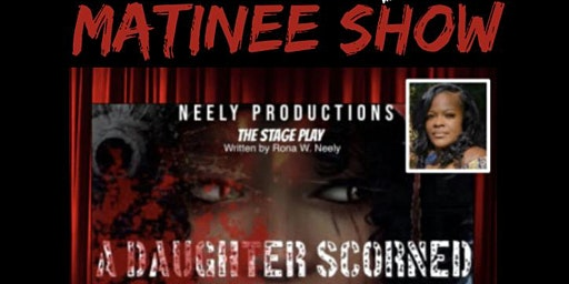 A DAUGHTER SCORNED MATINEE