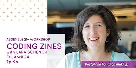 Assemble 21+ Workshop: Progmming Zines with Lara Schenck tickets
