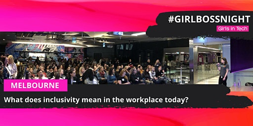 Girl Boss Night (Melb) - What does inclusivity mean in the workplace today?