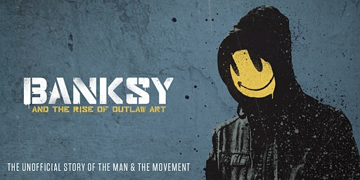 Banksy & The Rise Of Outlaw Art - New Plymouth Premiere - Thur 12th Mar